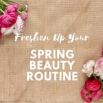 Freshen Up Your Spring Beauty Routine