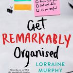 Get Remarkably Organised by Lorraine Murphy – Book Review