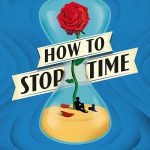 How to Stop Time by Matt Haig – Book Review