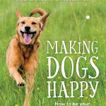 Making Dogs Happy by Dr Melissa Starling and Prof Paul McGreevy – Book Review