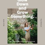 Slow Down and Grow Something by Byron Smith and Tess Robinson – Book Review